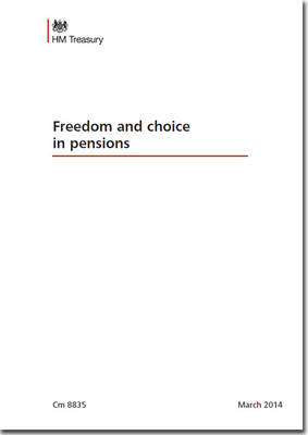 Freedom and choice in pensions - Cm. 8835 (Paperback)