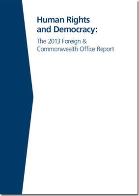 Human rights and democracy: the 2013 Foreign & Commonwealth Office report - Cm. 8842 (Paperback)