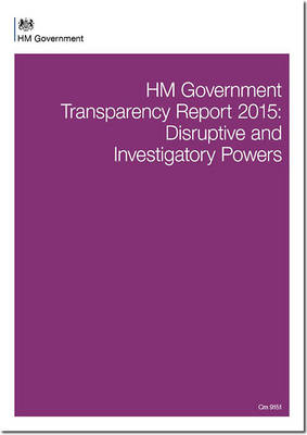HM Government transparency report 2015: disruptive and investigatory powers - Cm. 9151 (Paperback)
