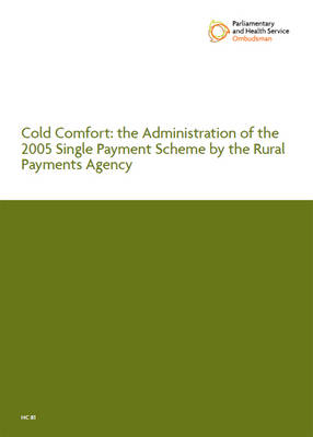 Cold comfort: the administration of the 2005 Single Payment Scheme by the Rural Payments Agency, second report, session 2009-2010 - House of Commons Papers 2009-10 81 (Paperback)