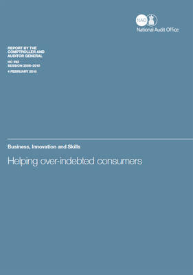 Helping Over-indebted Consumers: Report by Comptroller and Auditor General, Session 2009-10 - HC Session 2009-10 (Paperback)
