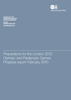 Preparations for the London 2012 Olympic and Paralympic Games: Report by Comptroller and Auditor General, Session 2009-10: Progess Report February 2010 - HC Session 2009-10 (Paperback)