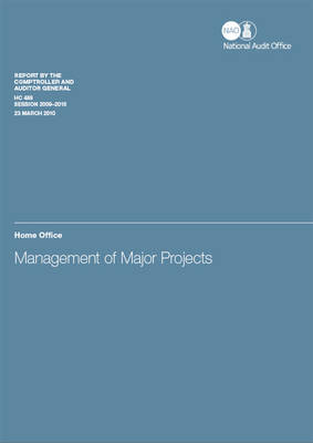 Management of major projects: Home Office - House of Commons Papers 2009-10 489 (Paperback)