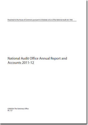 National Audit Office annual report and accounts 2011-12 - House of Commons Papers 2012-13 127 (Paperback)