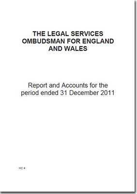 The Legal Services Ombudsman for England and Wales report and accounts for the period ended 31 December 2011 - House of Commons Papers 2012-13 4 (Paperback)