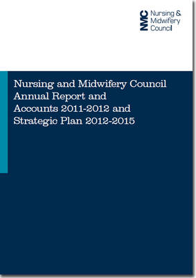 Nursing and Midwifery Council annual report and accounts 2011-2012 and strategic plan 2012-2015 - House of Commons Papers 2012-13 585 (Paperback)