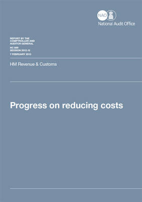 Progress on reducing costs: HM Revenue & Customs - House of Commons Papers 2012-13 889 (Paperback)