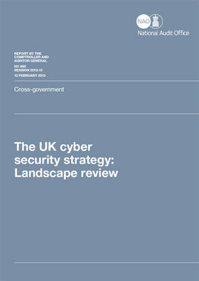 The UK cyber security strategy: Landscape review, cross government - House of Commons Papers 2012-13 890 (Paperback)