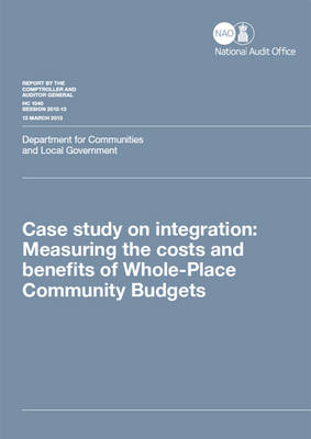 Case study on integration: measuring the costs and benefits of Whole-Place Community Budgets, Department for Communities and Local Government - House of Commons Papers 2012-13 1040 (Paperback)