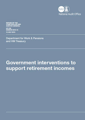 Government interventions to support retirement incomes: Department for Work and Pensions and HM Treasury - House of Commons Papers 2013-14 536 (Paperback)