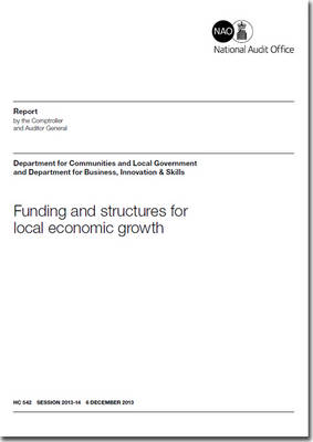 Funding and structures for local economic growth: Department for Communities and Local Government and Department for Business, Innovation and Skills - House of Commons Papers 2013-14 542 (Paperback)