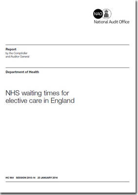 NHS waiting times for elective care in England: Department of Health - House of Commons Papers 2013-14 964 (Paperback)