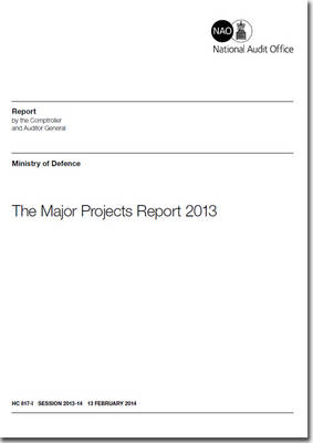 The major projects report 2013: Ministry of Defence - House of Commons Papers 2013-14 817-I (Paperback)