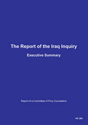 The report of the Iraq Inquiry: report of a Committee of Privy Counsellors, executive summary - House of Commons Papers 2016-17 264 (Paperback)