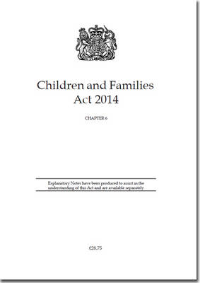 Children and Families Act 2014: Chapter 6 (Paperback)