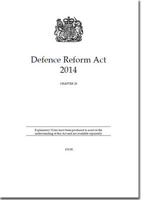 Defence Reform Act 2014: Chapter 20 (Paperback)