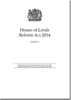House of Lords Reform Act 2014: Chapter 24 (Paperback)