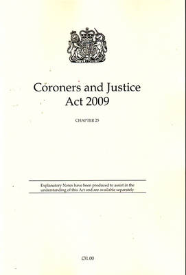 Coroners and Justice Act 2009: Chapter 25 (Paperback)