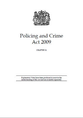 Policing and Crime Act 2009 - Public General Acts - Elizabeth II 2009, Chapter 2 (Paperback)