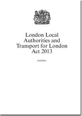 London Local Authorities and Transport for London Act 2013: Chapter v (Paperback)