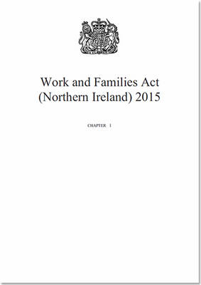 Work and Families Act (Northern Ireland) 2015: Chapter 1 (Paperback)