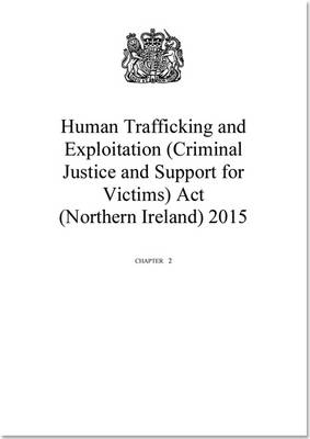 Human Trafficking and Exploitation (Criminal Justice and Support for Victims) Act (Northern Ireland) 2015: Chapter 2 (Paperback)