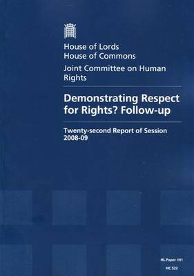 Demonstrating Respect for Rights? Follow-up: Twenty-second Report of Session 2008-09 - Report, Together with Formal Minutes, Oral and Written Evidence - HL Session 2008-09 (Paperback)