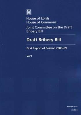 Draft Bribery Bill: Report, Together with Formal Minutes v. 1: First Report of Session 2008-09 - HL Session 2008-09 (Paperback)