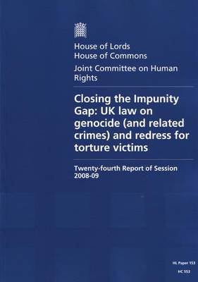 Closing the Impunity Gap: Twenty-fourth Report of Session 2008-09 - Report, Together with Formal Minutes and Oral and Written Evidence: UK Law on Genocide (and Related Crimes) and Redress for Torture Victims - HL Session 2008-09 (Paperback)