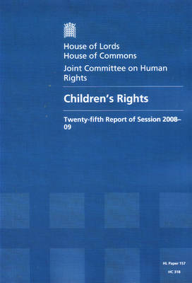 Children's Rights: Twenty-fifth Report of Session 2008-09 Report, Together with Formal Minutes and Oral and Written Evidence - House of Lords Papers Session 2008-09 (Paperback)
