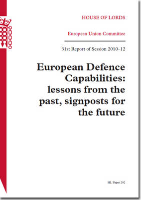 European defence capabilities: lessons from the past, signposts for the future, 31st report of session 2010-12 - House of Lords Papers 2010-12 292 (Paperback)