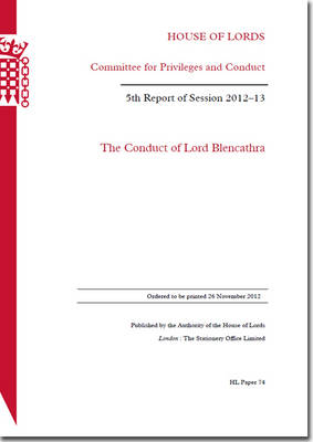 The conduct of Lord Blencathra: 5th report of session 2012-13 - House of Lords Papers 2012-13 74 (Paperback)