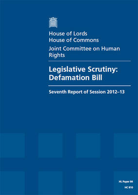 Legislative scrutiny: Defamation Bill, seventh report of session 2012-13, report, together with formal minutes and written evidence - House of Lords Papers 2012-13 84 (Paperback)