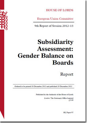 Subsidiarity assessment: gender balance on boards, report, 9th report of session 2012-13 - House of Lords Papers 2012-13 97 (Paperback)