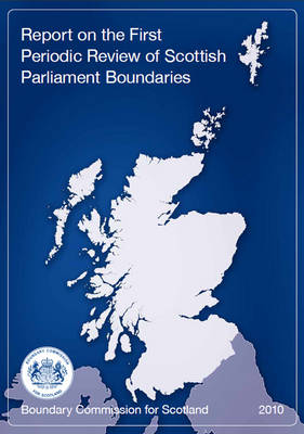 Report on the First Periodic Review of Scottish Parliament Boundaries (Paperback)