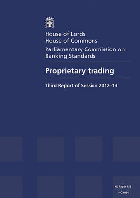 Proprietary trading: third report of session 2012-13, report, together with formal minutes - House of Commons Papers 2012-13 1034 (Paperback)