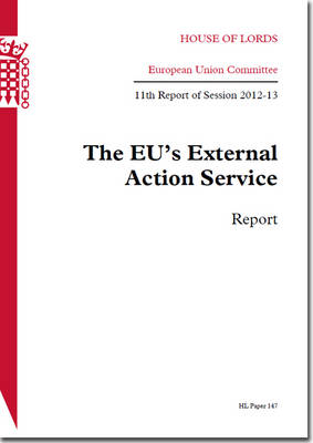 The EU's External Action Service: report, 11th report of session 2012-13 - House of Lords Papers 2012-13 147 (Paperback)
