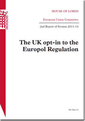 The UK opt-in to the Europol regulation: 2nd report of session 2013-14 - House of Lords Papers 2013-14 16 (Paperback)