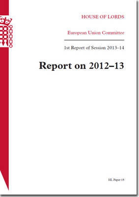 Report on 2012-13: 1st report of session 2013-14 - House of Lords Papers 2013-14 15 (Paperback)