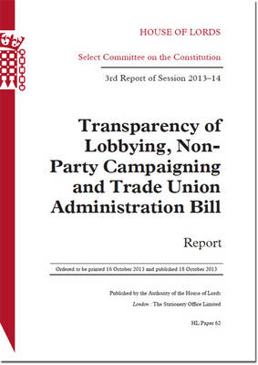 Transparency of Lobbying, Non-Party Campaigning and Trade Union Administration Bill: 3rd report of session 2013-14 - House of Lords Papers 2013-14 62 (Paperback)
