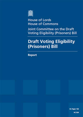 Draft Voting Eligibility (Prisoners) Bill: report, session 2013-14, report, together with formal minutes - House of Lords Papers 2013-14 103 (Paperback)