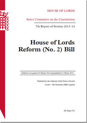 House of Lords Reform (No. 2) Bill: 7th report of session 2013-14 - House of Lords Papers 2013-14 155 (Paperback)