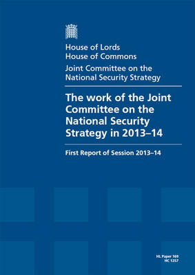 The work of the Joint Committee on the National Security Strategy in 2013-4: first report of session 2013-14, report, together with formal minutes - House of Lords Papers 2013-14 169 (Paperback)