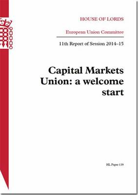 Capital Markets Union: a welcome start, 11th report of session 2014-15 - House of Lords Papers 2014-15 139 (Paperback)