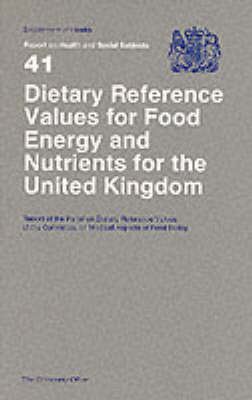 Dietary reference values for food energy and nutrients for the United Kingdom: report of the Panel on Dietary Reference Values of the Committee on Medical Aspects of Food Policy - Reports of health and social subjects 41 (Paperback)