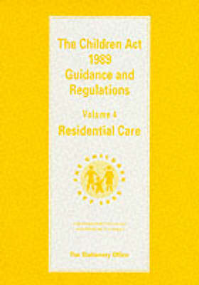Children Act, 1989: Residential Care v. 4: Guidance and Regulations (Paperback)