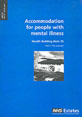 Accommodation for People with Mental Illness: Acute Unit Pt. 1 - Health Building Note No. 35 (Paperback)