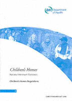 Children's Homes: National Minimum Standards, Children's Homes Regulations (Paperback)