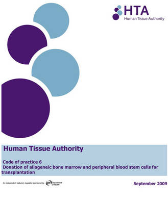 Human Tissue Authority: Code of Practice 6, Donation of Allogeneic Bone Marrow and Peripheral Blood Stem Cells for Transplantation (Paperback)