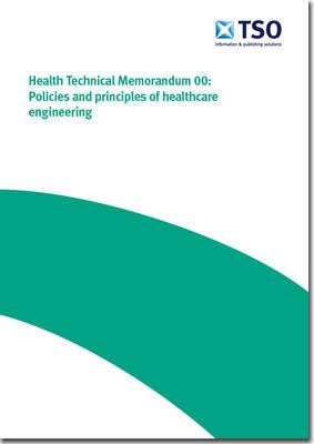 Policies and principles of healthcare engineering - Health Technical Memorandum (Paperback)